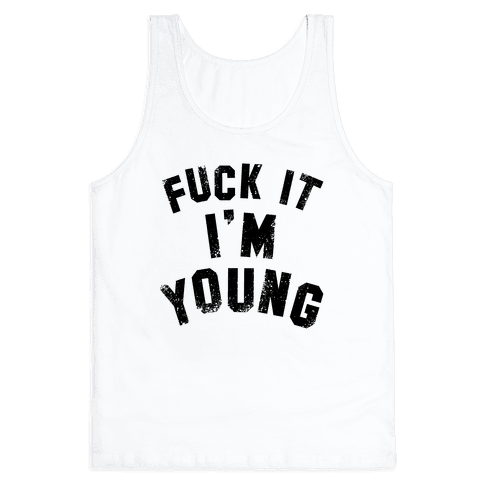 F*** it I'm Young Tank Top