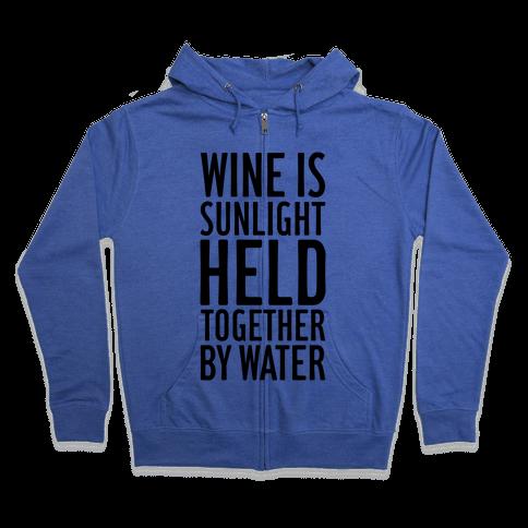 Wine Is Sunlight Held Together By Water Zip Hoodie