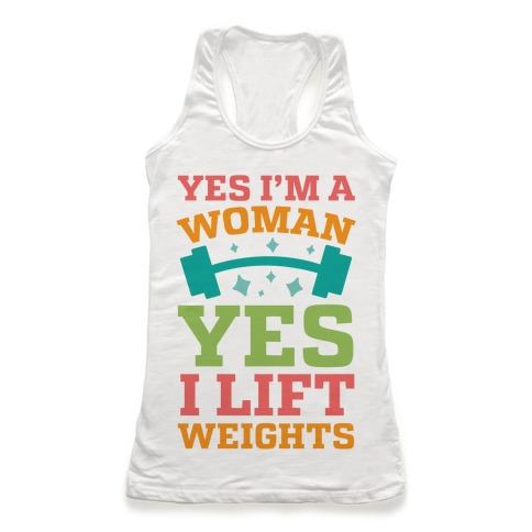 Yes I'm A Woman, Yes I Lift Weights Racerback Tank Top