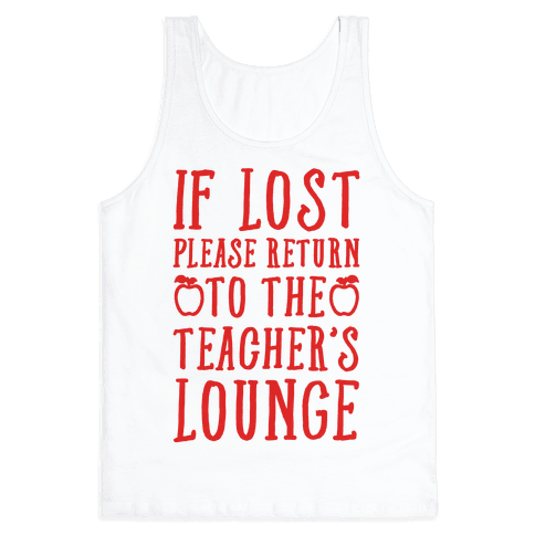If Lost Please Return To Teacher's Lounge Tank Top