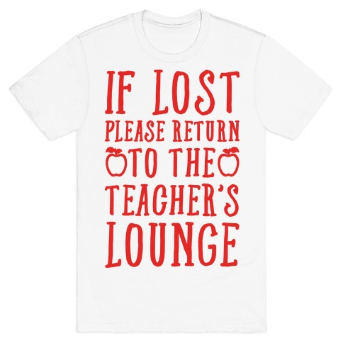 If Lost Please Return To Teacher's Lounge T-Shirt