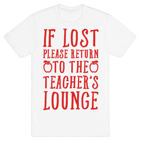 If Lost Please Return To Teacher's Lounge Mens T-Shirt