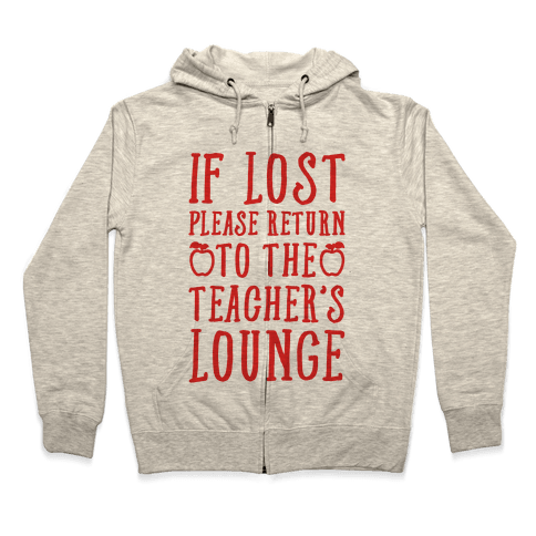 If Lost Please Return To Teacher's Lounge Zip Hoodie
