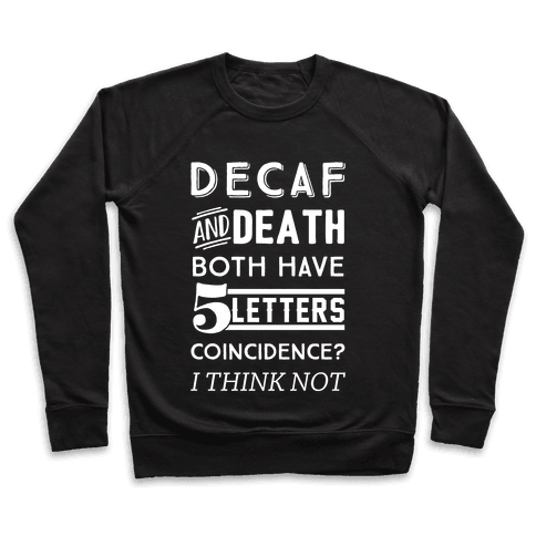 Decaf And Death Both Have 5 Letters Coincidence? I Think Not Pullover