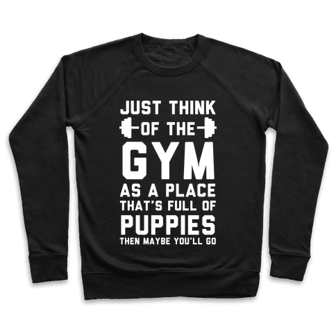 Just Think Of The Gym As A Place That's Full Of Puppies Pullover