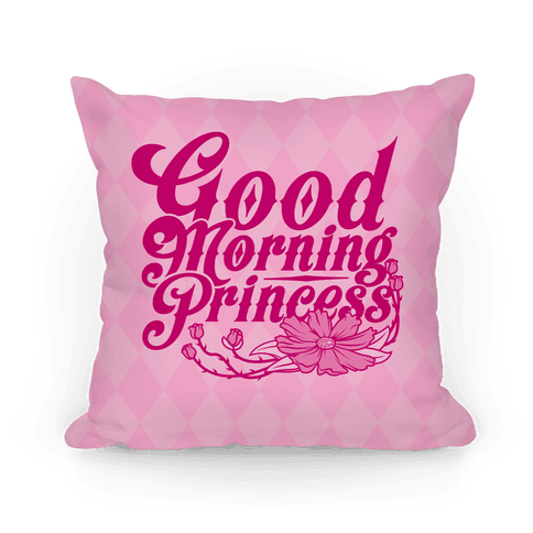 Good Morning Princess Pillow