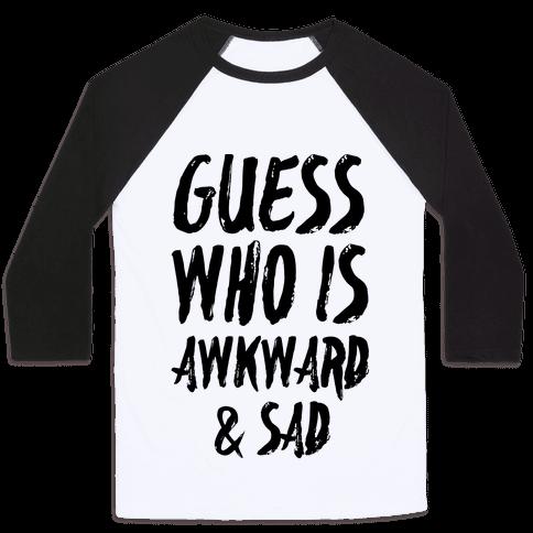 Guess Who's Awkward And Sad Baseball Tee