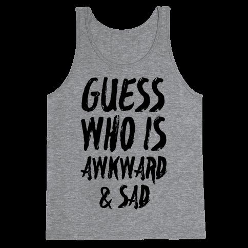 Guess Who's Awkward And Sad Tank Top