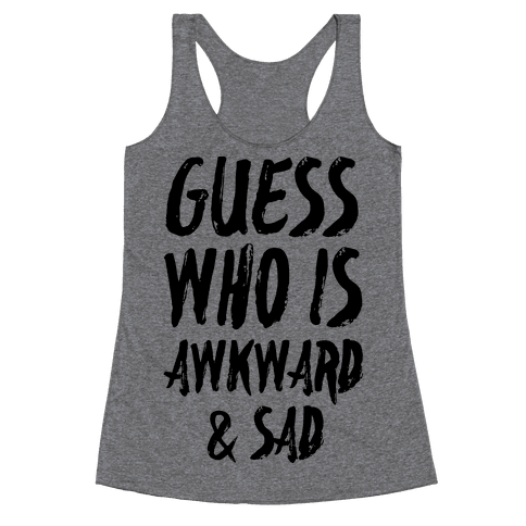Guess Who's Awkward And Sad Racerback Tank Top