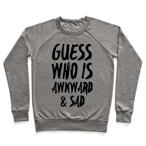Guess Who's Awkward And Sad Pullover