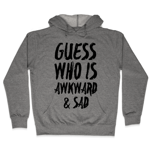 Guess Who's Awkward And Sad Hooded Sweatshirt