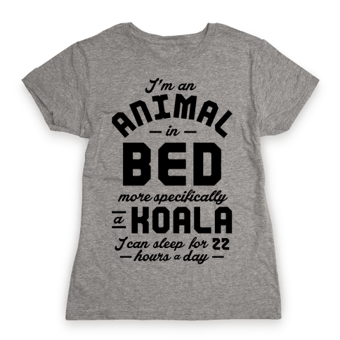 I'm An Animal In Bed Womens T-Shirt