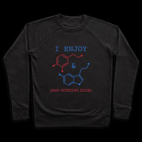 Serotonin & Dopamine Are All I Want Pullover