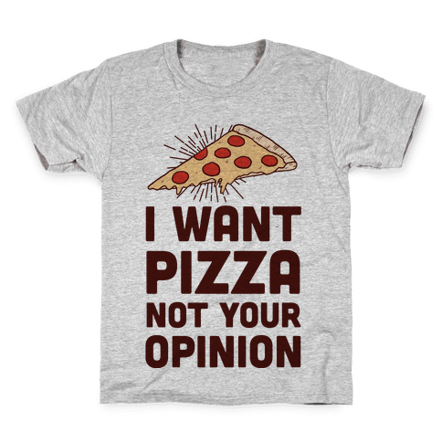 I Want Pizza Not Your Opinion Kids T-Shirt
