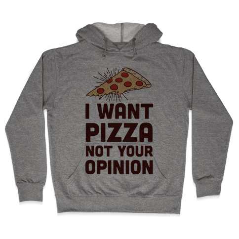 I Want Pizza Not Your Opinion Hooded Sweatshirt