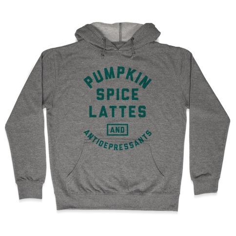Pumpkin Spice Lattes And Antidepressants Hooded Sweatshirt