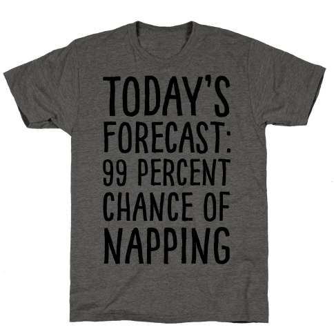 Today's Forecast: 99 Percent Chance Of Napping Mens T-Shirt