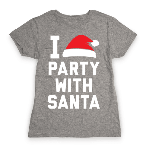 I Party With Santa Womens T-Shirt