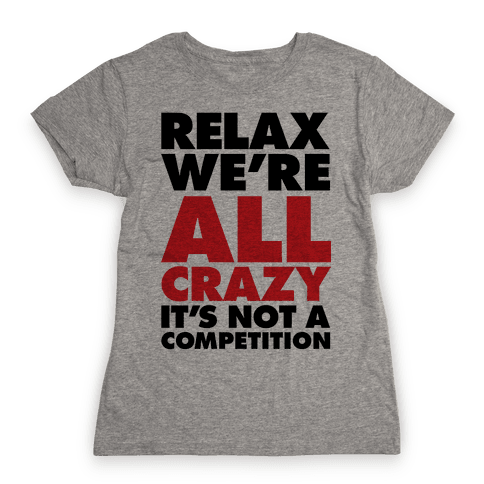 Relax, We're All Crazy Womens T-Shirt
