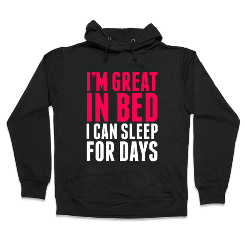 I'm Great in Bed Hooded Sweatshirt