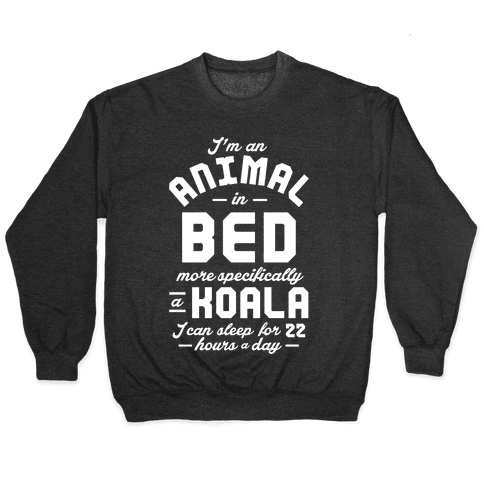 I'm An Animal In Bed Pullover