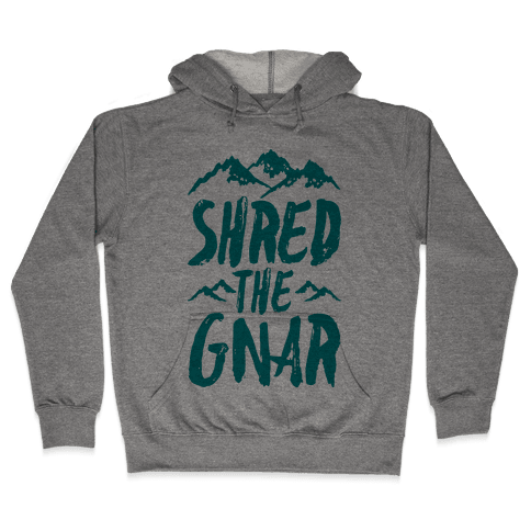 Shred the Gnar Hooded Sweatshirt