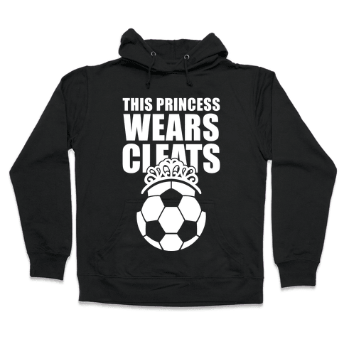 This Princess Wears Cleats (Soccer) Hooded Sweatshirt