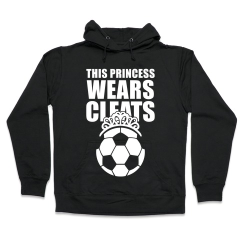 4424ba5fa This Princess Wears Cleats (Soccer) Hoodie