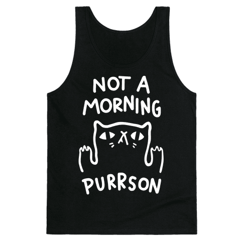 Not A Morning Purrson Tank Top
