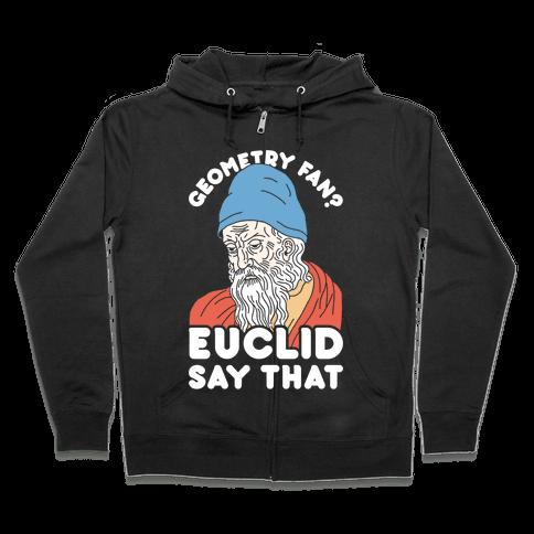 Geometry Fan? Euclid Say That Zip Hoodie
