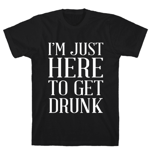 Just Here To Get Drunk Mens T-Shirt