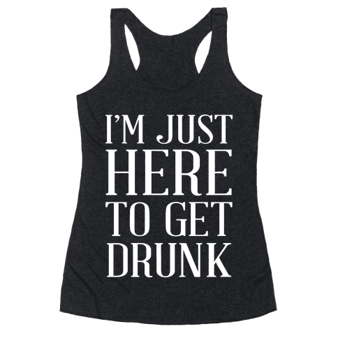 Just Here To Get Drunk Racerback Tank Top