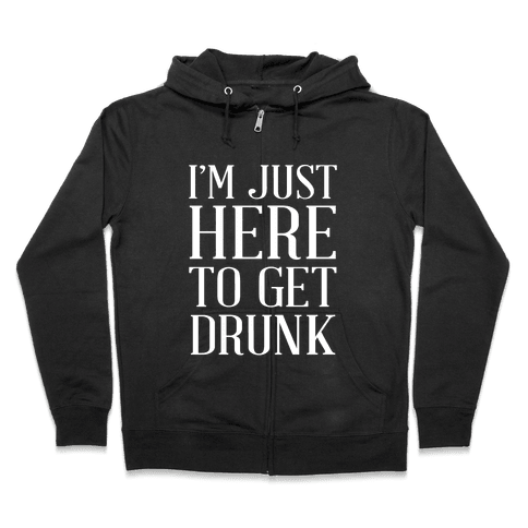 Just Here To Get Drunk Zip Hoodie