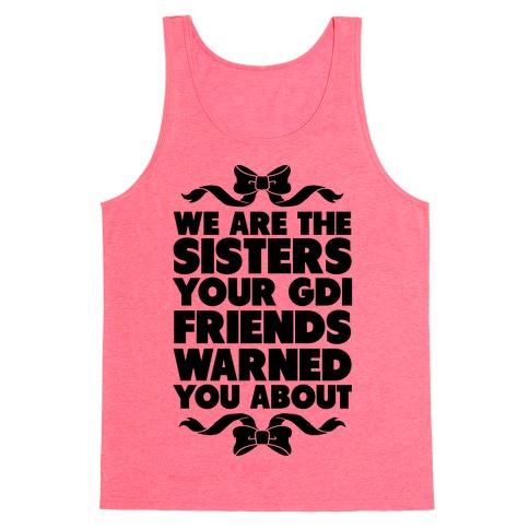 We're the Sisters Your GDI Friends Warmed You About Tank Top