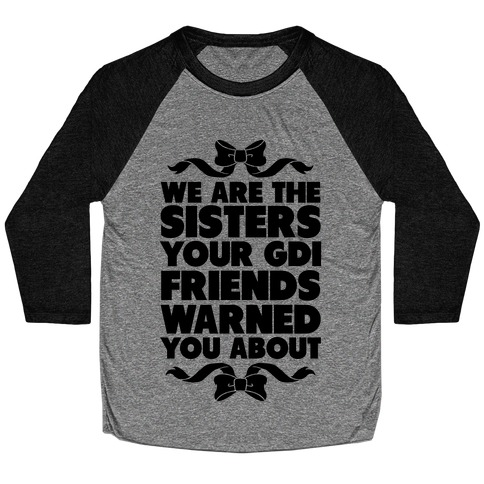 We're the Sisters Your GDI Friends Warmed You About Baseball Tee