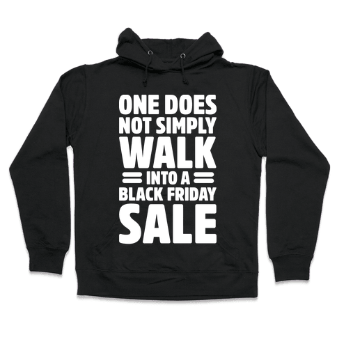 One Does Not Simply Walk Into A Black Friday Sale Hooded Sweatshirt