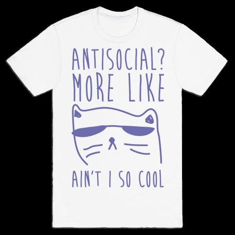 Antisocial More Like Ain't I So Cool Mens T-Shirt