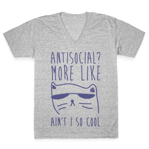 Antisocial More Like Ain't I So Cool V-Neck Tee Shirt