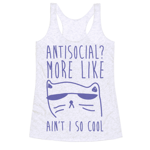 Antisocial More Like Ain't I So Cool Racerback Tank Top