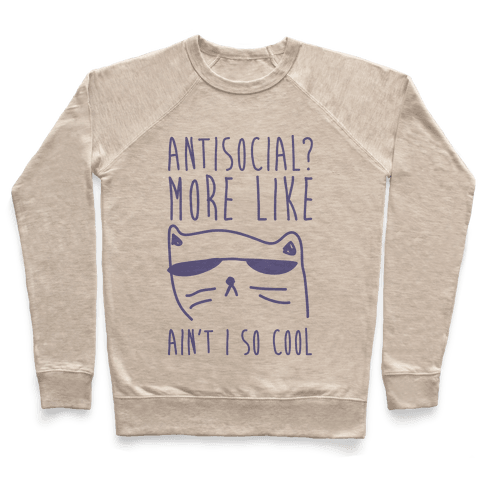 Antisocial More Like Ain't I So Cool Pullover