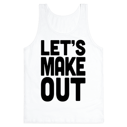 Let's Make Out (Tank) Tank Top