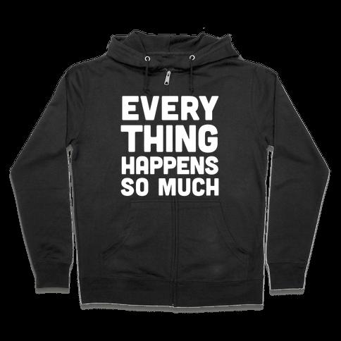 Everything Happens So Much Zip Hoodie