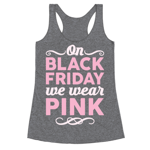 On Black Friday We Wear Pink Racerback Tank Top