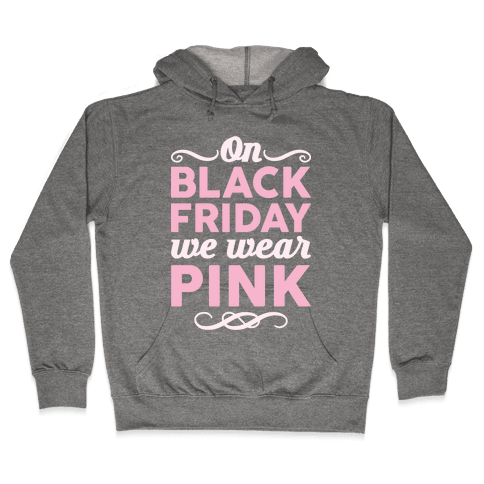 On Black Friday We Wear Pink Hooded Sweatshirt