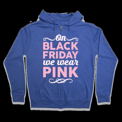 On Black Friday We Wear Pink Zip Hoodie