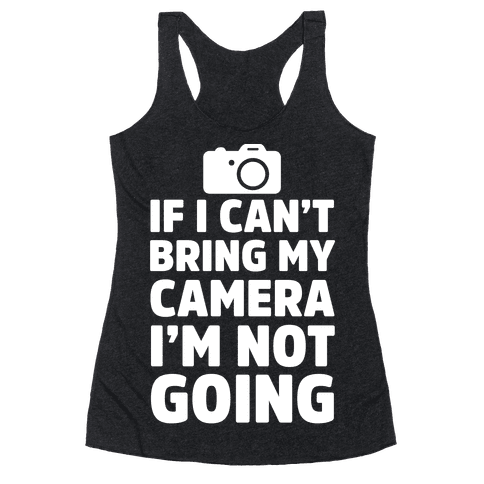 If I Can't Bring My Camera I'm Not Going