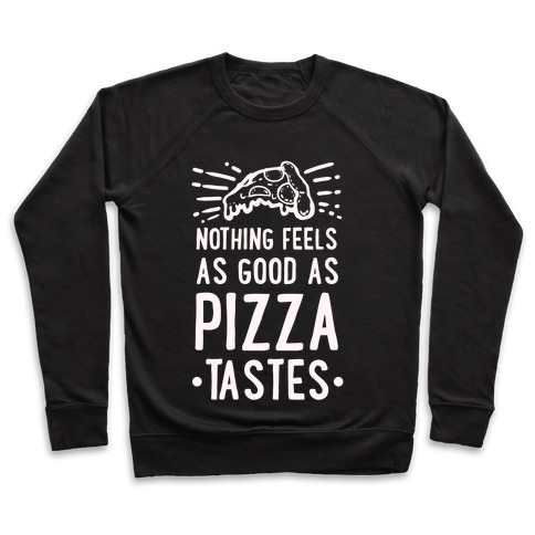 Nothing Feels as Good as Pizza Tastes Pullover