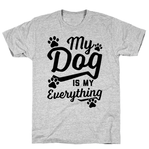 My Dog Is My Everything Mens T-Shirt