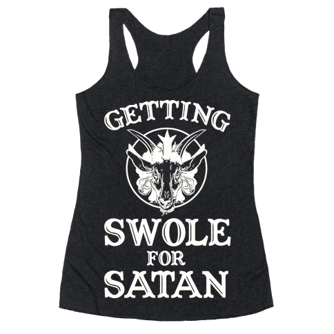 Getting Swole For Satan Racerback Tank Top