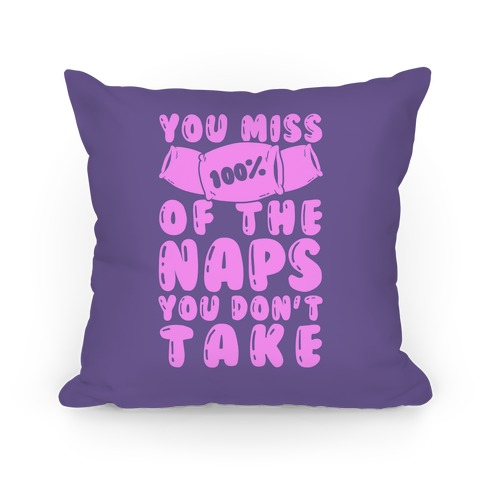 You Miss 100% Of The Naps You Don't Take Pillow